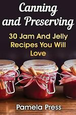 Canning and Preserving: 30 Jam and Jelly Recipes You Will Love by Pamela...