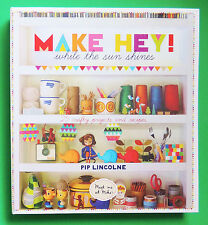 Make Hey! : While the Sun Shines - 25 Crafty Projects and Recipes by Pip Lincoln
