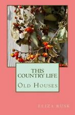 This Country Life: Old Houses (Volume 1), Rusk, Eliza, Good Book