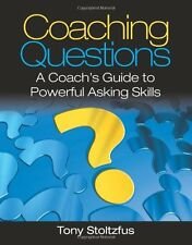 Coaching Questions: A Coach`s Guide to Powerful Asking Skills by Tony Stoltzfus,