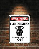 """I'm Mexican I Don't Call 911. 9 x 2"""" Predrilled Aluminum Sign Free Shipping USA"""