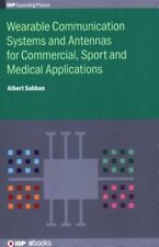 Wearable Communication Systems and Antennas for Commercial, Sport and Medical
