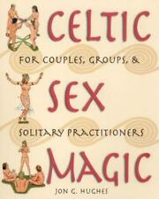 Celtic Sex Magic: For Couples, Groups, & Solitary Practitioners by Jon G. Hughe