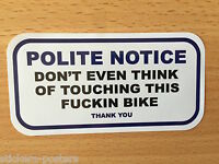 2 x FUNNY WARNING STICKER 4 BIKE POLITE NOTICE DONT EVEN THINK OF TOUCHING THIS