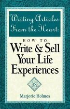 Writing Articles from the Heart: How to Write & Sell Your Life Experiences, Holm