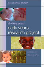 Doing Your Early Years Research Project: A Step by Step Guide by Guy...