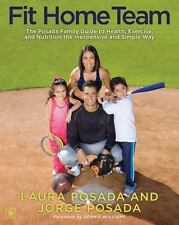Fit Home Team : The Posada Family Guide to Health, Exercise, and Nutrition...