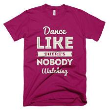 Dance like there's nobody watching - graphic tee