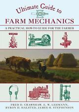 Ultimate Guide to Farm Mechanics : A Practical How-To Guide for the Farmer by...