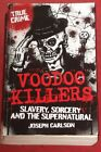 VOODOO KILLERS ~ Joseph Carlson ~ SLAVERY, SORCERY AND THE SUPERNATURAL