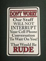 We will Not Interrupt Your Cell Phone Conversation 12 by 18 Metal Sign Funny