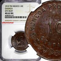 Mexico-Revolutionary OAXACA 1915 TM 10 Centavos NGC MS62 BN 6th BUST KM# 727.1
