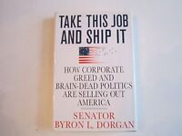 """TAKE THIS JOB AND SHIP IT"" - SENATOR BYRON L. DORGAN - AUTOGRAPHED BOOK - NICE"