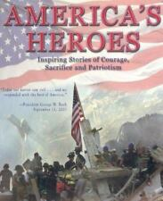 America's Heroes Inspiring Stories of Courage, Sacrifice, and Patriotism 2001 HC