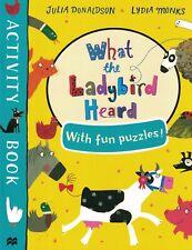 CHILDREN'S ACTIVITY BOOK: WHAT THE LADYBIRD HEARD ACTIVITY BOOK: JULIA DONALDSON