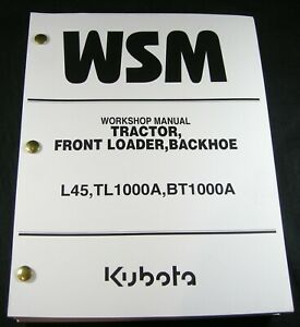 Kubota L45 TL1000A BT1000A Tractor Front Loader Backhoe Workshop Service Manual