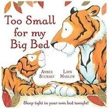 NEW - Too Small for My Big Bed: Sleep Tight in Your Own Bed Tonight!