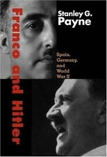 Franco and Hitler: Spain, Germany, and World War II, Stanley G. Payne,0300122829