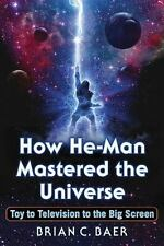 How He-Man Mastered the Universe : Toy to Television to the Big Screen by...