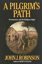 A Pilgrim's Path: Freemasonry and the Religious Right by John J. Robinson (Hardback, 1993)