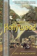 My First Time in Hollywood : Stories from the Pioneers, Dreamers, and Misfits...