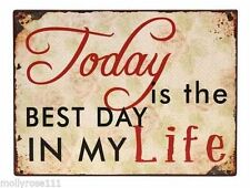 Inspirational Words ~ Today Is The Best Day In My Life ~ Sign Great For Weddings