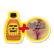 "Dip Me In Honey Throw Me to the Lesbians car bumper sticker decal 6"" x 4"""