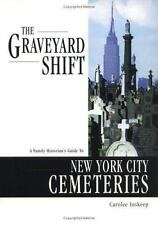 The Graveyard Shift : A Family Historian's Guide to New York City Cemeteries...