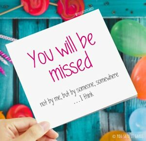 You will be missed - not by me / Funny Joke Rude New Job Leaving Cards
