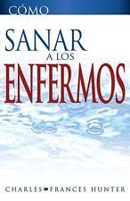 NEW - Como Sanar a los Enfermos (How To Heal The Sick Spanish Edition)