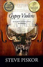 Gypsy Violins Hungarian-Slovak Gypsies in America by Steve Piskor
