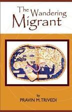 The Wandering Migrant by Pravin M. Trivedi (2013, Paperback)