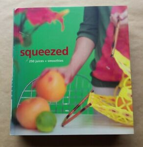 Squeezed: 250 Juices & Smoothies