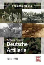 DEUTSCHE ARTILLERIE 1914-18 Typenkompass 1. Weltkrieg Verdun Stellungskrieg NEU
