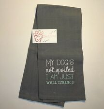 "Embroidered ""My Dog's not Spoiled"" Design Dish/Hand Towel 27""x 19"" 100% Cotton"