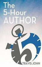 The 5-Hour Author : How to Author a Client-Getting Book in Just 5 Hours... by...