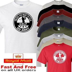 golf t shirt unless you want to talk golf go away
