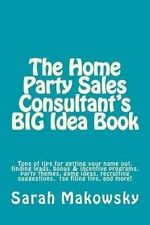 The Home Party Sales Consultant's BIG Idea Book: Tons of tips for getting your n