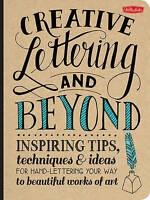 Creative Lettering and Beyond: Inspiring Tips, Techniques, and Ideas for Hand-Le