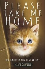 Please Take Me Home: The Story of the Rescue Cat,Clare Campbell, Christy Campbe