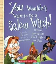 You Wouldn't Want to Be a Salem Witch!: Bizarre Accusations You'd Rather Not Fac