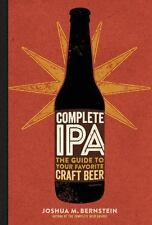 IPA Everything : The Guide to Your Favorite Craft Beer by Joshua M. Bernstein