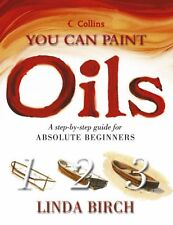 Oils: A step-by-step guide for absolute beginners (Collins You Can Paint),Linda