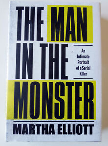 The Man in the Monster - An Intimate Portrait of a Serial Killer - Elliott