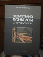 """Massimo Toffanin """" Sebastiano Schiavon, lo Strapazzasiori"""" leader cattolico"""