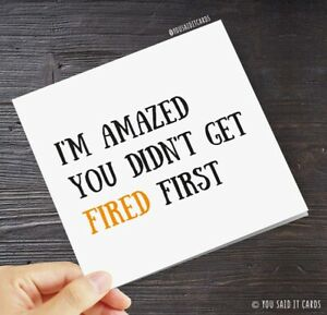 I'm amazed you didn't get fired first / Funny Joke Rude Leaving Cards