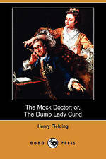The Mock Doctor; Or, the Dumb Lady Cur'd (Dodo Press) by