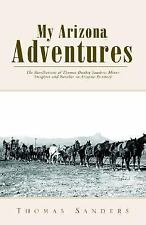 My Arizona Adventures   The Recollections of Thomas Dudley Sanders     2003