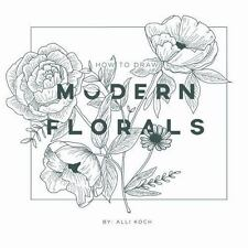 How to Draw Modern Florals: An Introduction to the Art of Flowers, Cacti, and Mo
