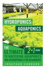 Hydroponics: Aquaponics: The Ultimate 2 in 1 Guide to Mastering Aqua... NEW BOOK